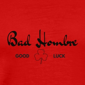 Bad Hombre Shirt - Good Luck Shamrock - Men's Premium T-Shirt