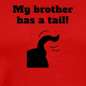 My Brother Has A Tail - Men's Premium T-Shirt