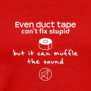 Even duct tape can't fix stupid - Men's Premium T-Shirt