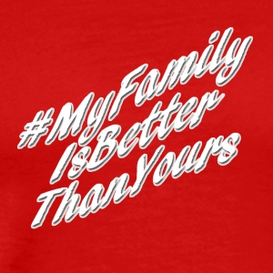 # My Family Is Better Than Yours (White Text) - Men's Premium T-Shirt