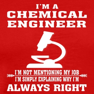 Chemical Engineer Always Right - Funny T-shirt - Men's Premium T-Shirt