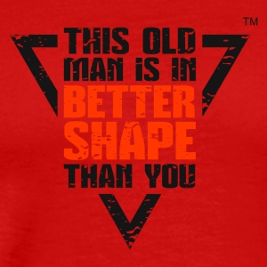 THIS OLD MAN IS IN BETTER SHAPE THAN YOU - Men's Premium T-Shirt