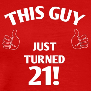 THIS GUY JUST TURNED 21! - Men's Premium T-Shirt