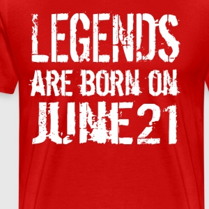 Legends are born on June 21 - Men's Premium T-Shirt