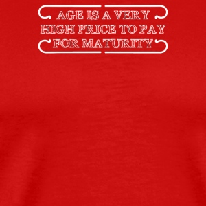 Age Is A Very High Price To Pay For Maturity - Men's Premium T-Shirt