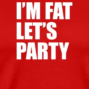 I m Fat Let s Party - Men's Premium T-Shirt