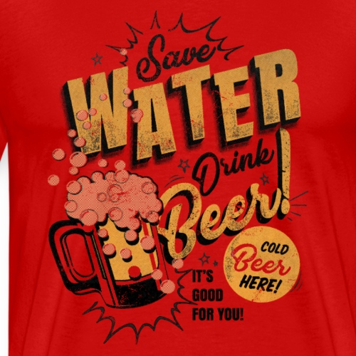 Save Water, Drink Beer - Men's Premium T-Shirt