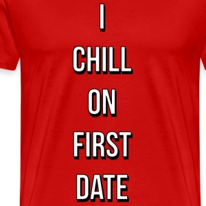 I CHILL ON FIRST DATE - Men's Premium T-Shirt