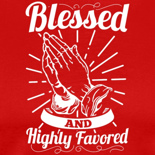 Blessed And Highly Favored (Alt. White Letters) - Men's Premium T-Shirt