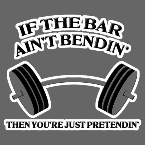 If the Bar Ain't Bendin' - Men's Premium T-Shirt