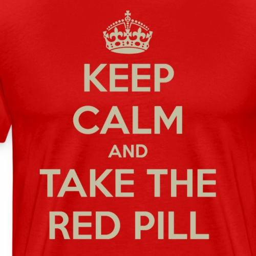 Keep Calm And Take The Red Pill - Men's Premium T-Shirt