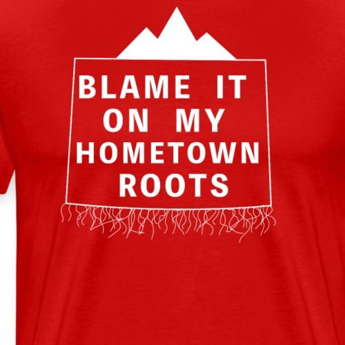Blame It On My Hometown Roots - Colorado - Men's Premium T-Shirt