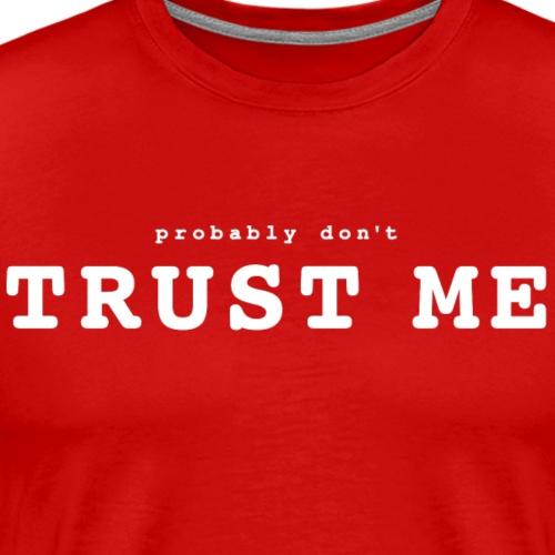 Not Trustworthy - Men's Premium T-Shirt