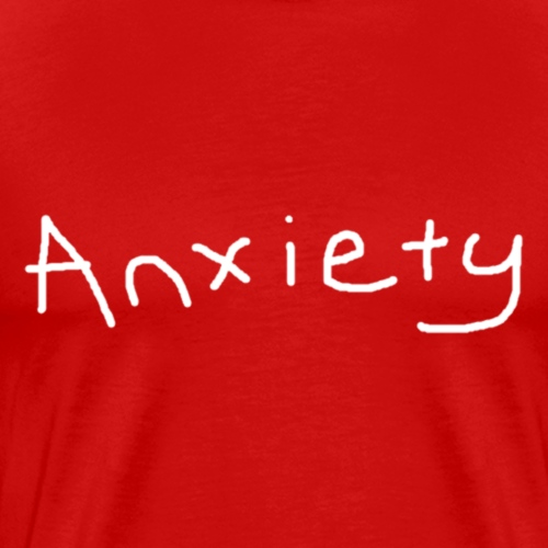 Anxiety (White Edition) - Men's Premium T-Shirt