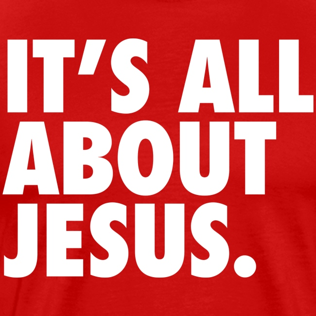 IT S ALL ABOUT JESUS