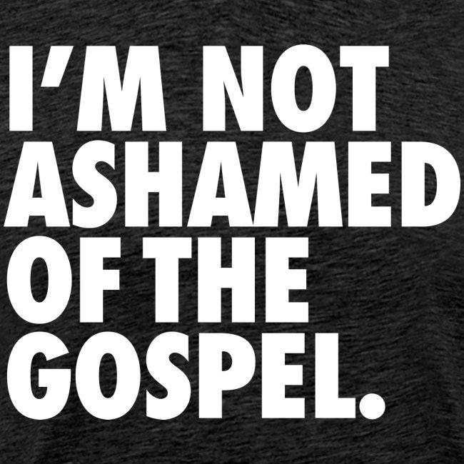 I´M NOT ASHAMED OF THE GOSPEL