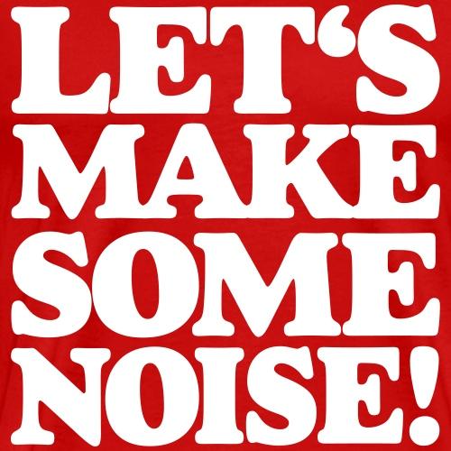 Let's make some noise! - Men's Premium T-Shirt