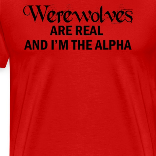 Werewolves are Real and I m the Alpha Wolf Fantasy - Men's Premium T-Shirt