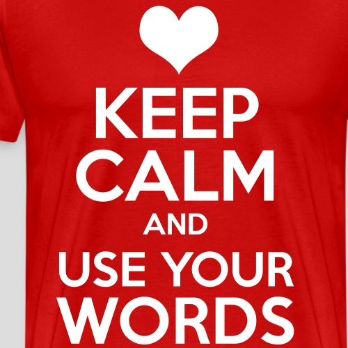 Keep Calm and Use Your Words - Men's Premium T-Shirt