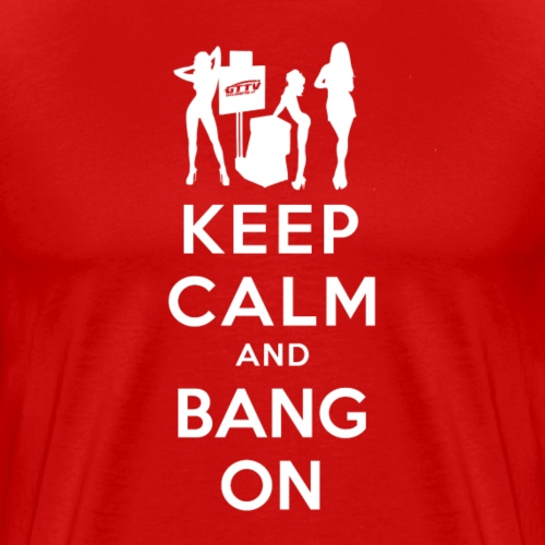 Keep calm and bang on (white w/Girls)