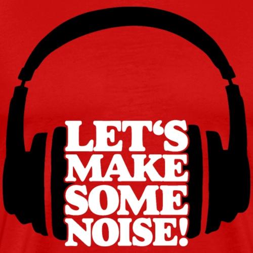 LET'S MAKE SOME NOISE Headphone - Men's Premium T-Shirt