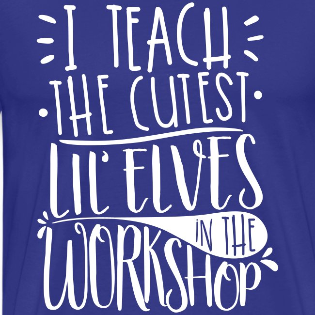 I Teach the Cutest Lil' Elves in the Workshop