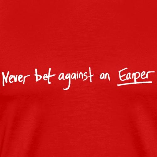 Never Bet Against An Earper White - Men's Premium T-Shirt