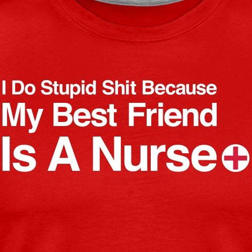 My Best Friend Is A Nurse - Men's Premium T-Shirt