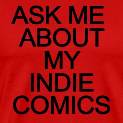 Ask me about my indie comics - Men's Premium T-Shirt