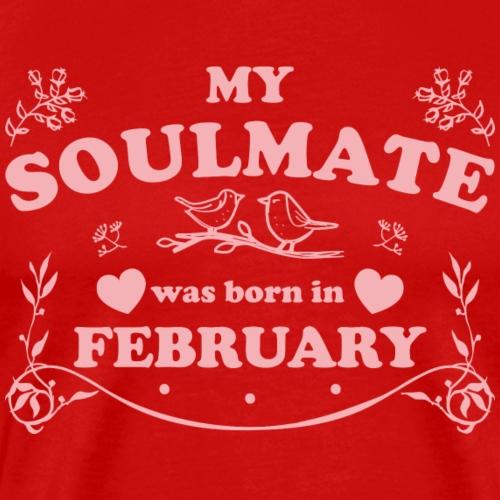 My Soulmate was born in February - Men's Premium T-Shirt