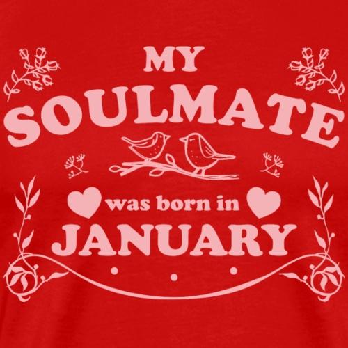 My Soulmate was born in January - Men's Premium T-Shirt