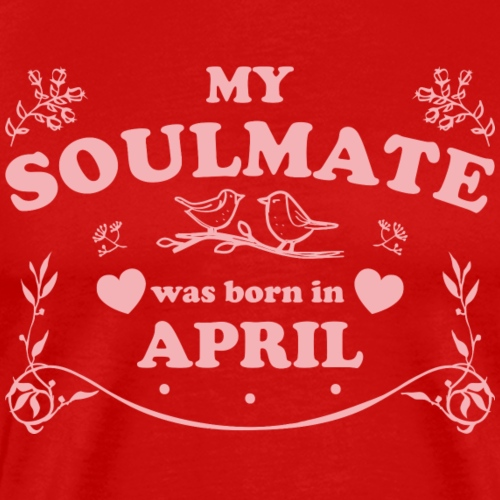 My Soulmate was born in April - Men's Premium T-Shirt