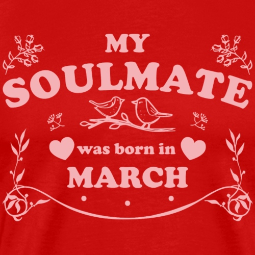 My Soulmate was born in March - Men's Premium T-Shirt