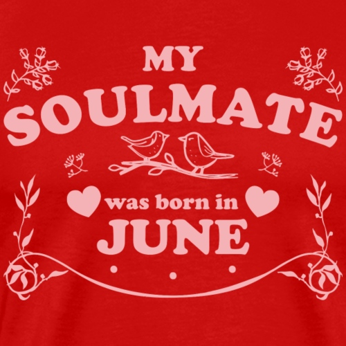 My Soulmate was born in June - Men's Premium T-Shirt