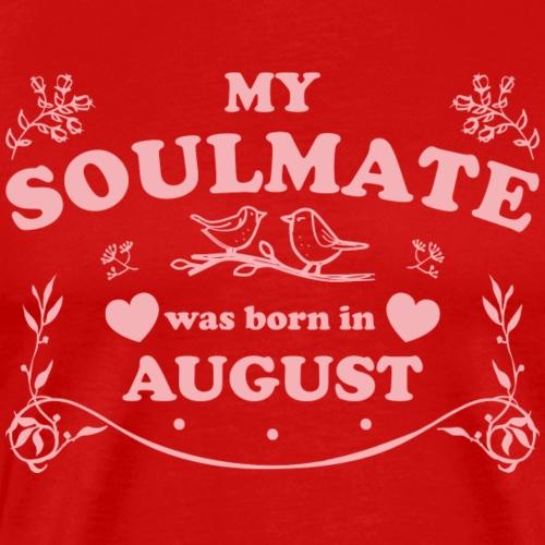 My Soulmate was born in August - Men's Premium T-Shirt