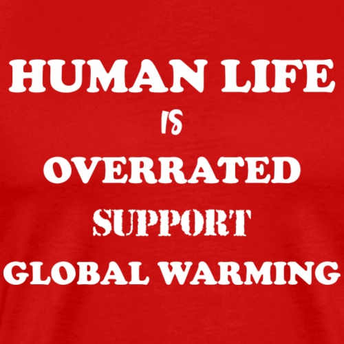 Human Life is Overrated T-shirt - Men's Premium T-Shirt