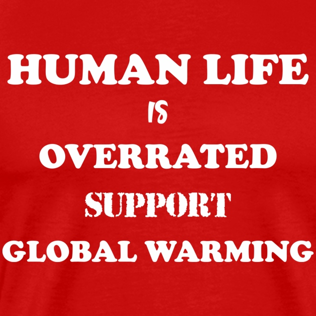 Human Life is Overrated T-shirt