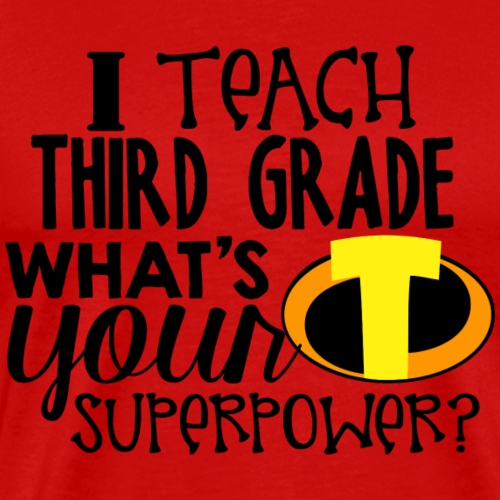 I Teach Third Grade What's Your Superpower Teacher - Men's Premium T-Shirt