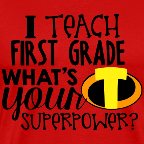 I Teach First Grade What's Your Superpower Teacher - Men's Premium T-Shirt