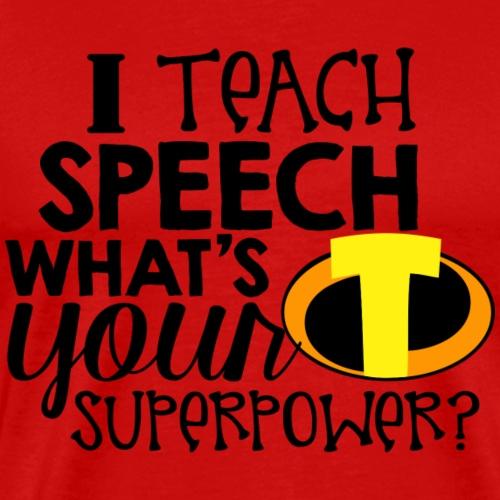 I Teach Speech What's Your Superpower - Men's Premium T-Shirt