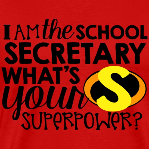 I'm the School Secretary What's Your Superpower - Men's Premium T-Shirt