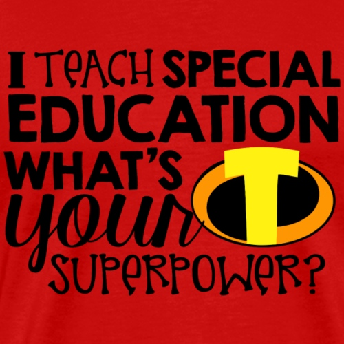 I Teach Special Education What s Your Superpower - Men's Premium T-Shirt