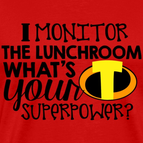 I Monitor the Lunchroom What's Your Superpower - Men's Premium T-Shirt