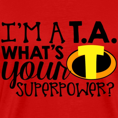 I'm a Teacher's Assistant What's Your Superpower - Men's Premium T-Shirt