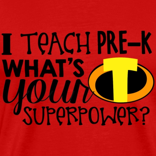 I Teach Pre-K What's Your Superpower Teacher - Men's Premium T-Shirt