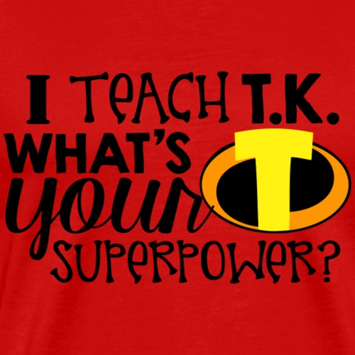 I Teach T.K. What's Your Superpower Teacher Tshirt - Men's Premium T-Shirt