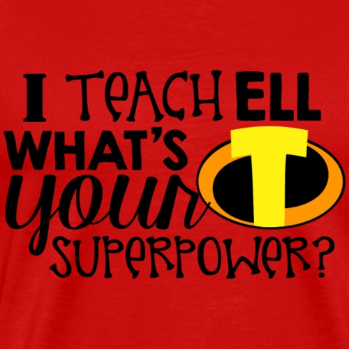 I Teach ELL What's Your Superpower - Men's Premium T-Shirt