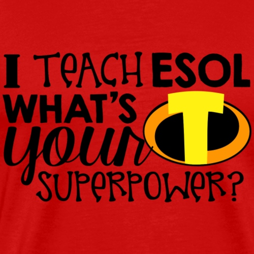 I Teach ESOL What's Your Superpower Teacher Tshirt - Men's Premium T-Shirt