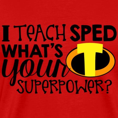 I Teach SPED What's Your Superpower Teacher Tshirt - Men's Premium T-Shirt