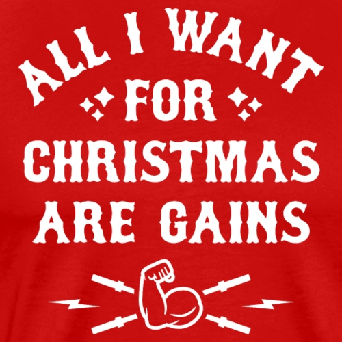 All I Want For Christmas Are Gains - Men's Premium T-Shirt